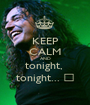KEEP CALM AND tonight,  tonight... ♪ - Personalised Poster A1 size