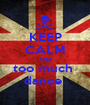 KEEP CALM AND too much  dance  - Personalised Poster A1 size
