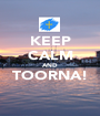 KEEP CALM AND TOORNA!  - Personalised Poster A1 size