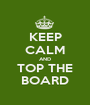 KEEP CALM AND TOP THE BOARD - Personalised Poster A1 size