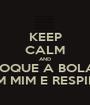 KEEP CALM AND TOQUE A BOLA  EM MIM E RESPIRE - Personalised Poster A1 size
