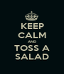 KEEP CALM AND TOSS A SALAD - Personalised Poster A1 size