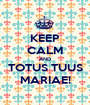 KEEP CALM AND TOTUS TUUS MARIAE! - Personalised Poster A1 size