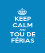 KEEP CALM AND TOU DE FÉRIAS - Personalised Poster A1 size