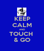 KEEP CALM AND TOUCH  & GO - Personalised Poster A1 size