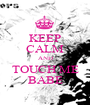 KEEP CALM AND TOUCH ME BABE - Personalised Poster A1 size