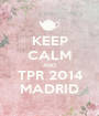 KEEP CALM AND TPR 2014 MADRID - Personalised Poster A1 size