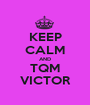 KEEP CALM AND TQM VICTOR - Personalised Poster A1 size