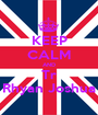 KEEP CALM AND Tr Rhyan Joshua - Personalised Poster A1 size