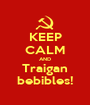 KEEP CALM AND Traigan bebibles! - Personalised Poster A1 size