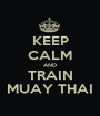 KEEP CALM AND TRAIN MUAY THAI - Personalised Poster A1 size