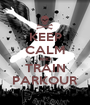 KEEP CALM AND TRAIN PARKOUR - Personalised Poster A1 size