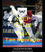 KEEP CALM AND Train Tae kwon do - Personalised Poster A1 size