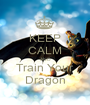 KEEP CALM AND Train Your Dragon - Personalised Poster A1 size