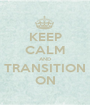 KEEP CALM AND TRANSITION ON - Personalised Poster A1 size