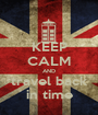 KEEP CALM AND travel back in time - Personalised Poster A1 size