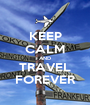 KEEP CALM AND TRAVEL FOREVER - Personalised Poster A1 size