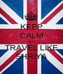 KEEP CALM AND TRAVEL LIKE SHRIYA - Personalised Poster A1 size