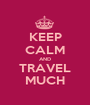KEEP CALM AND TRAVEL MUCH - Personalised Poster A1 size