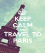 KEEP CALM AND TRAVEL TO PARIS - Personalised Poster A1 size