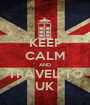 KEEP CALM AND TRAVEL TO UK - Personalised Poster A1 size