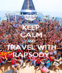 KEEP CALM AND TRAVEL WITH RAPSODY - Personalised Poster A1 size