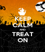 KEEP CALM AND TREAT ON - Personalised Poster A1 size