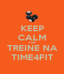 KEEP CALM AND TREINE NA TIME4FIT - Personalised Poster A1 size