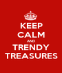 KEEP CALM AND TRENDY TREASURES - Personalised Poster A1 size