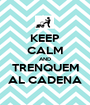 KEEP CALM AND TRENQUEM AL CADENA - Personalised Poster A1 size