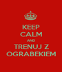 KEEP CALM AND TRENUJ Z OGRABEKIEM - Personalised Poster A1 size