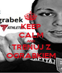 KEEP CALM AND TRENUJ Z OGRABKIEM - Personalised Poster A1 size