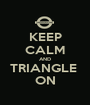 KEEP CALM AND TRIANGLE  ON - Personalised Poster A1 size