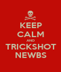 KEEP CALM AND TRICKSHOT NEWBS - Personalised Poster A1 size