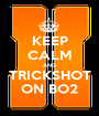 KEEP CALM AND TRICKSHOT ON BO2 - Personalised Poster A1 size