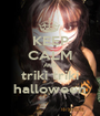 KEEP CALM AND triki triki halloween - Personalised Poster A1 size