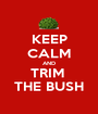KEEP CALM AND TRIM  THE BUSH - Personalised Poster A1 size
