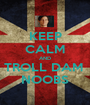 KEEP CALM AND TROLL DAM  NOOBS - Personalised Poster A1 size