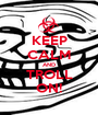 KEEP CALM AND TROLL ON! - Personalised Poster A1 size