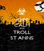 KEEP CALM AND TROLL ST ANNS - Personalised Poster A1 size