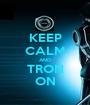 KEEP CALM AND TRON ON - Personalised Poster A1 size