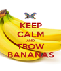 KEEP CALM AND TROW BANANAS - Personalised Poster A1 size