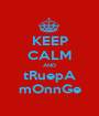 KEEP CALM AND tRuepA mOnnGe - Personalised Poster A1 size