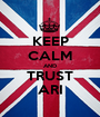 KEEP CALM AND TRUST ARI - Personalised Poster A1 size