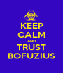 KEEP CALM AND TRUST BOFUZIUS - Personalised Poster A1 size
