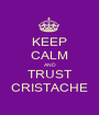 KEEP CALM AND TRUST CRISTACHE - Personalised Poster A1 size