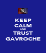 KEEP CALM AND TRUST GAVROCHE - Personalised Poster A1 size