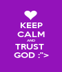 """KEEP CALM AND TRUST  GOD :""""> - Personalised Poster A1 size"""