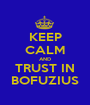 KEEP CALM AND TRUST IN BOFUZIUS - Personalised Poster A1 size