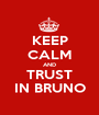 KEEP CALM AND TRUST IN BRUNO - Personalised Poster A1 size